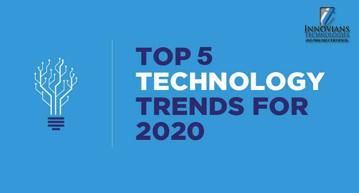 Know The Top 5 Technology Trends for 2020