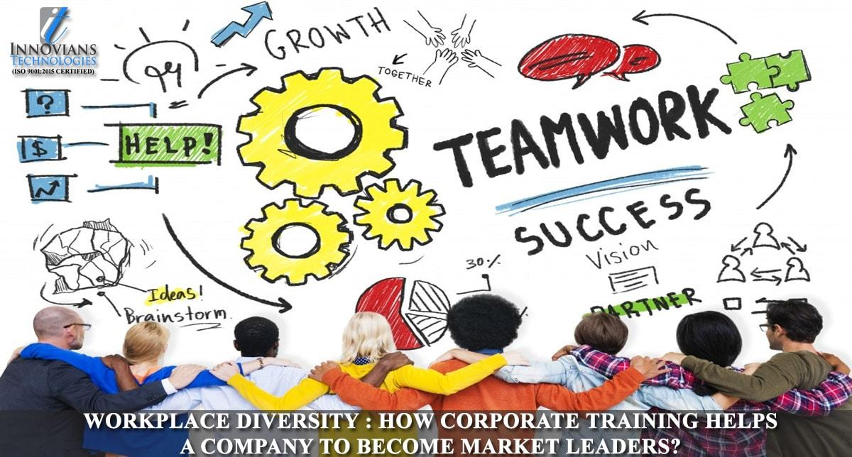 Workplace Diversity: How Corporate Training Helps A Company To Become Market Leaders?